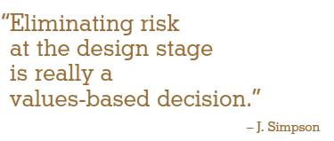 """Eliminating risk at the design stage is really a values-based decision."" – J. Simpson"